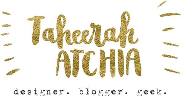 Taheerah Atchia - Designer. Blogger. Geek.