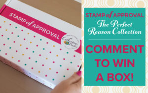 Comment to win a Perfect Reason Stamp of Approval box!